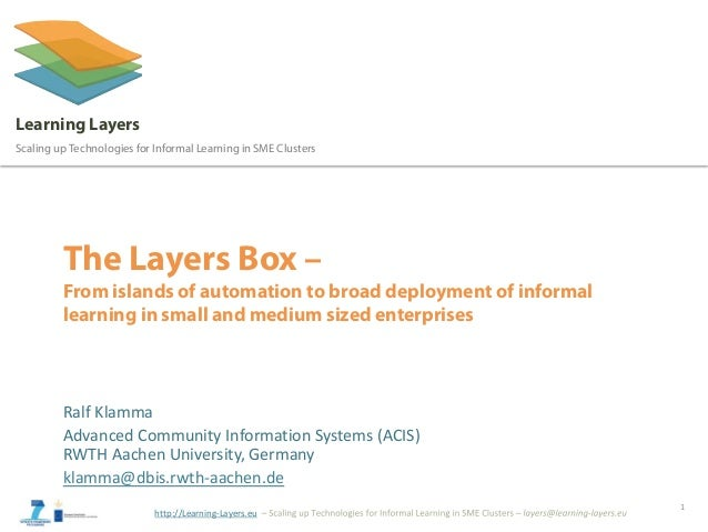 http://Learning-Layers.eu Learning Layers Scaling up Technologies for Informal Learning in SME Clusters The Layers Box – F...
