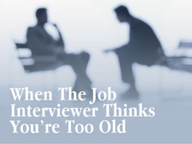 When The Job Interviewer Thinks You're Too Old