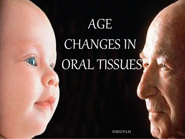 ` AGE CHANGES IN ORAL TISSUES SHRAVYA.M