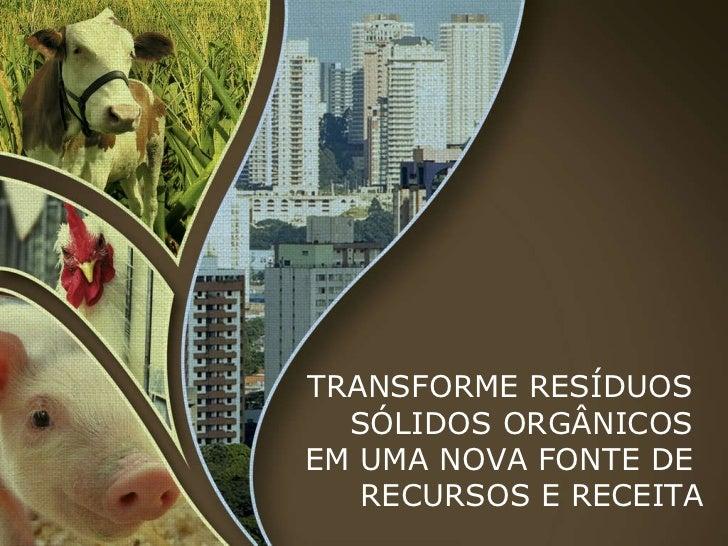 TRANSFORME RESÍDUOS  SÓLIDOS ORGÂNICOS  EM UMA NOVA FONTE DE  RECURSOS E RECEITA