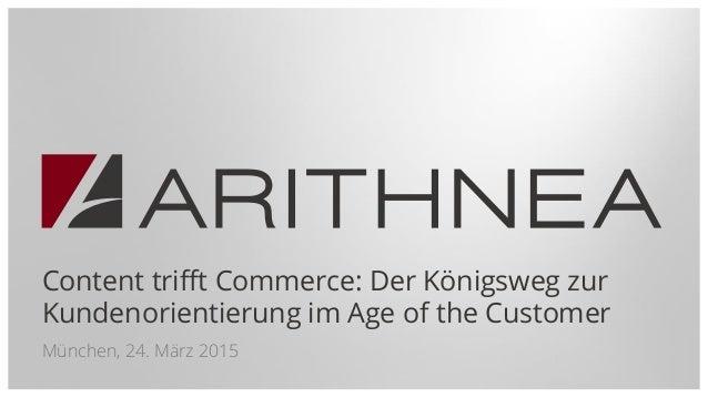 Content trifft Commerce: Der Königsweg zur Kundenorientierung im Age of the Customer München, 24. März 2015