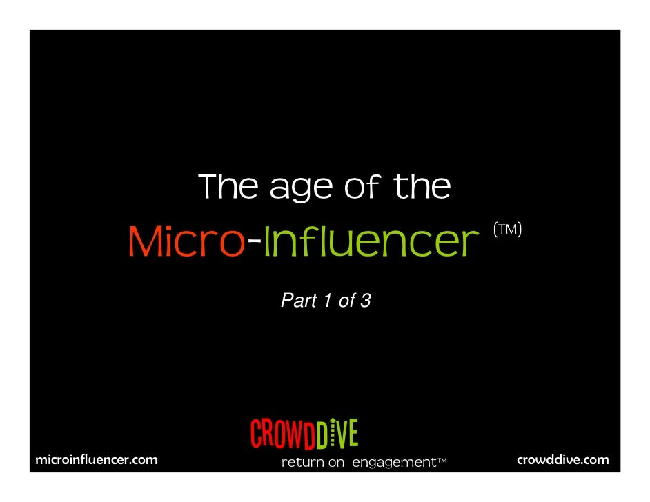 The age of the               Micro-Influencer                    (TM)                              Part 1 of 3            ...