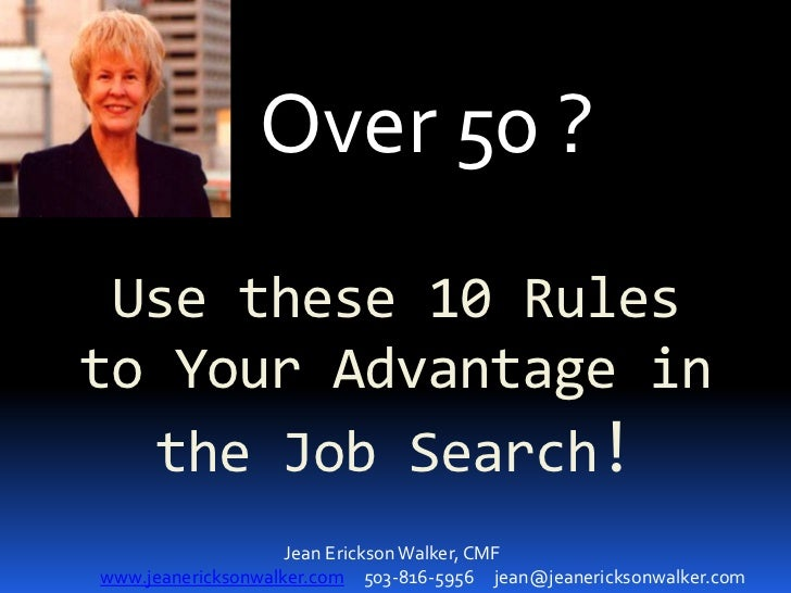 Over 50 ? Use these 10 Rulesto Your Advantage in  the Job Search!                    Jean Erickson Walker, CMFwww.jeaneric...