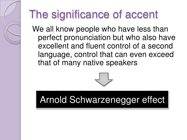 The significance of accentWe all know people who have less than perfect pronunciation but who also have excellent and flue...