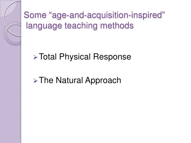 """Some """"age-and-acquisition-inspired""""language teaching methods   Total   Physical Response   The   Natural Approach"""