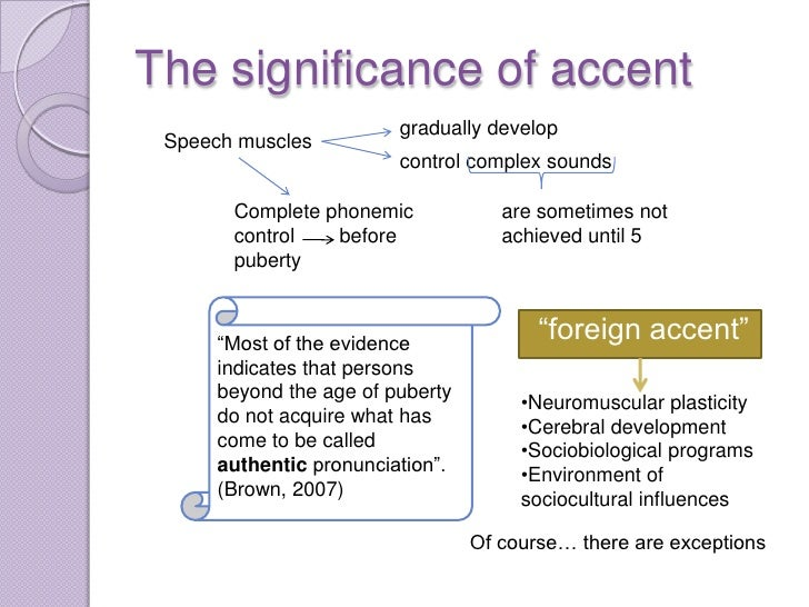 The significance of accent                         gradually develop Speech muscles                         control comple...
