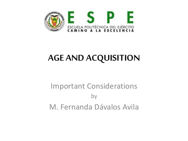AGE AND ACQUISITION Important Considerations by M. Fernanda Dávalos Avila