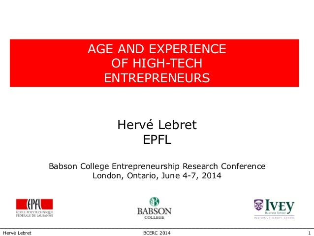 1BCERC 2014Hervé Lebret AGE AND EXPERIENCE OF HIGH-TECH ENTREPRENEURS Hervé Lebret EPFL Babson College Entrepreneurship Re...