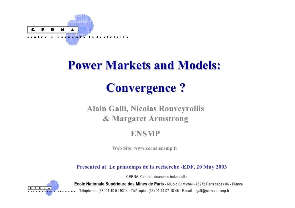Power Markets and Models:                     Convergence ?         Alain Galli, Nicolas Rouveyrollis             & Margar...
