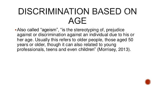 inequality based on age 3 who is covered by age discrimination laws workers who are 40 years of age or older are protected by the adea from employment discrimination based on age, if the.