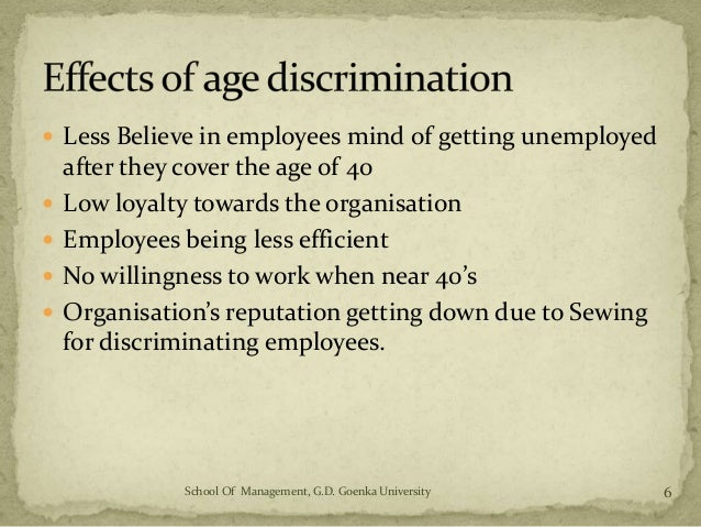 age discrimination at the workplace The age discrimination in employment act (adea) forbids age discrimination against people who are age 40 or older it does not protect workers under the age of 40, although some states have laws that protect younger workers from age discrimination.