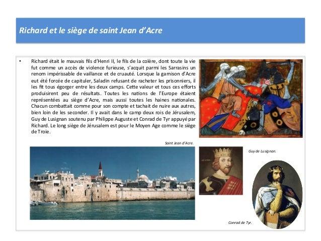 Richard et le siège de saint Jean d'Acre • Richard était le mauvais fils d'Henri II, le fil...
