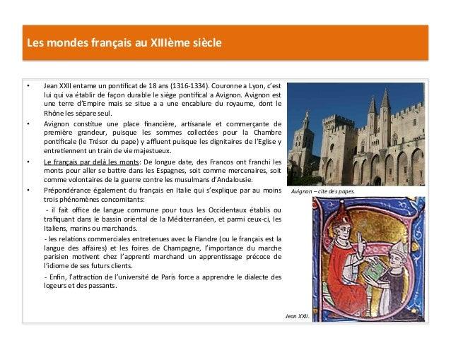 Les mondes français au XIIIème siècle • Jean XXII entame un pon5ficat de 18 ans (1316-‐1334)....