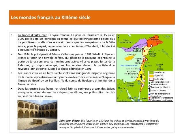 Les mondes français au XIIIème siècle • La France d'outre mer: La Syrie franque. La prise d...