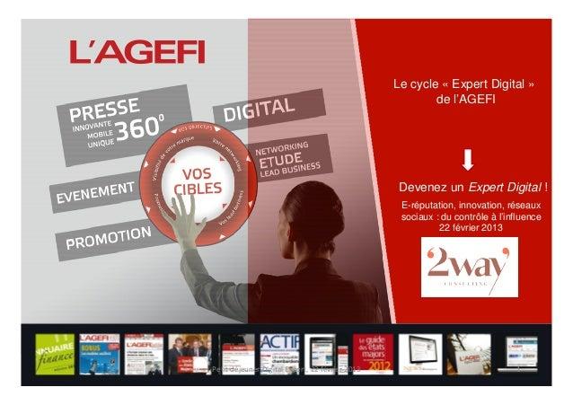 Le cycle « Expert Digital » de l'AGEFI Devenez un Expert Digital ! E-réputation, innovation, réseaux sociaux : du contrôle...