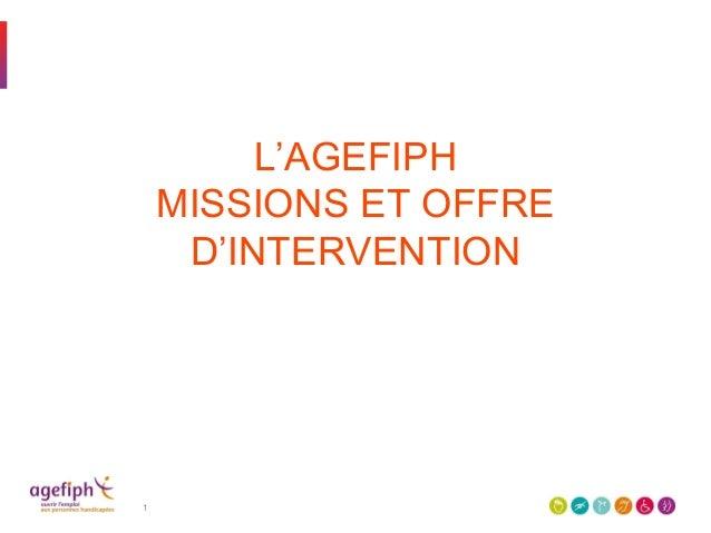 L'AGEFIPH MISSIONS ET OFFRE D'INTERVENTION 1