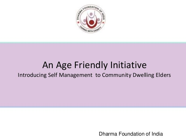 An Age Friendly Initiative Introducing Self Management to Community Dwelling Elders Dharma Foundation of India