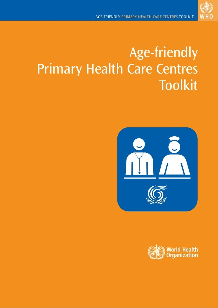 AGE-FRIENDLY PRIMARY HEALTH CARE CENTRES TOOLKIT                    Age-friendly Primary Health Care Centres              ...