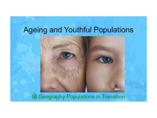 Ageing and Youthful Populations      GETTY  IB Geography-Populations in Transition