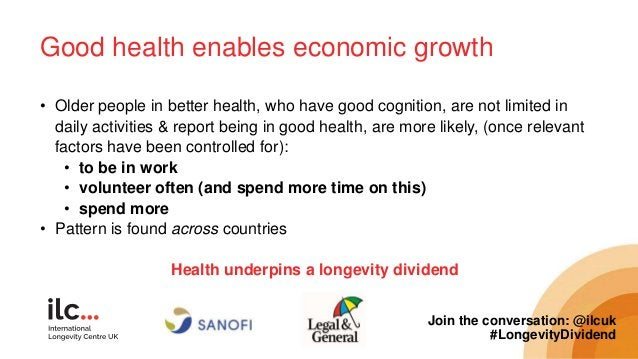 Good health enables economic growth Join the conversation: @ilcuk #LongevityDividend • Older people in better health, who ...