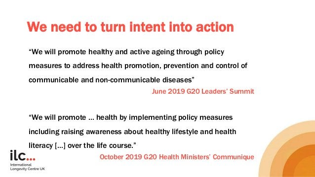 """We need to turn intent into action """"We will promote healthy and active ageing through policy measures to address health pr..."""