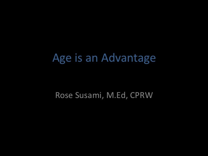 Age is an AdvantageRose Susami, M.Ed, CPRW