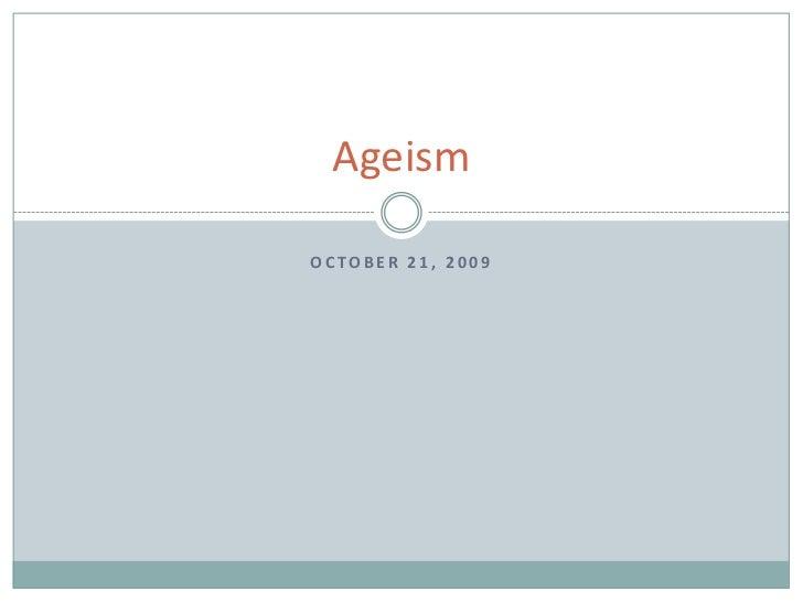 October 21, 2009<br />Ageism<br />