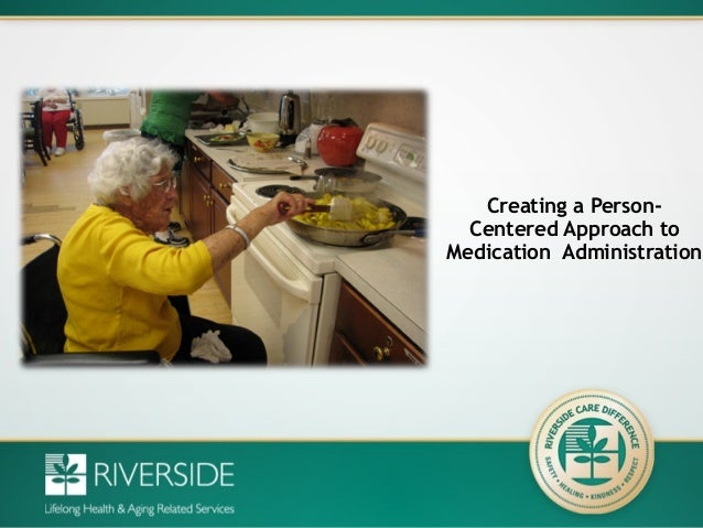 Creating a Person- Centered Approach to Medication Administration