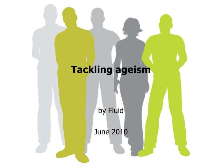 Tackling ageism<br />by Fluid <br />June 2010<br />