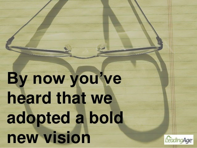 By now you've heard that we adopted a bold new vision