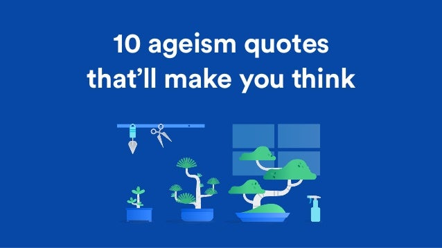 10 ageism quotes that'll make you think