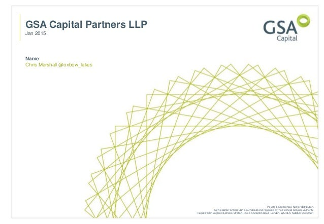 Name Chris Marshall @oxbow_lakes GSA Capital Partners LLP Jan 2015 Private & Confidential. Not for distribution. GSA Capit...