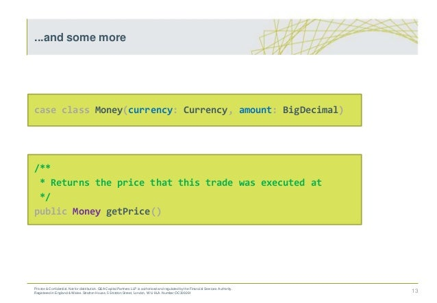 case class Money(currency: Currency, amount: BigDecimal) /** * Returns the price that this trade was executed at */ public...