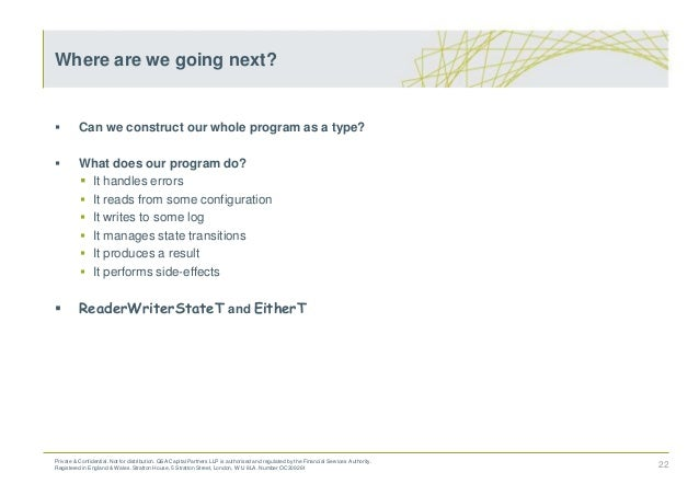  Can we construct our whole program as a type?  What does our program do?  It handles errors  It reads from some confi...