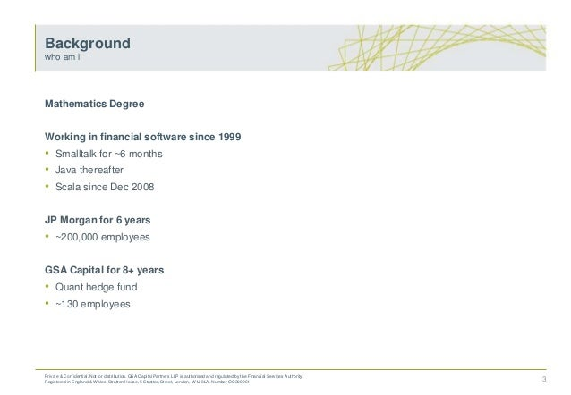 Mathematics Degree Working in financial software since 1999 • Smalltalk for ~6 months • Java thereafter • Scala since Dec ...