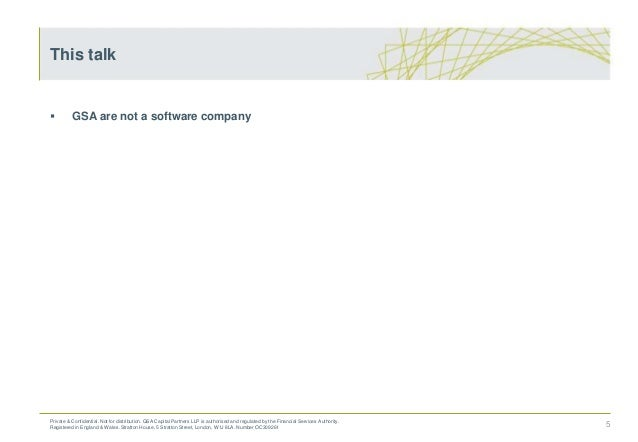  GSA are not a software company 5 This talk Private & Confidential. Not for distribution. GSA Capital Partners LLP is aut...