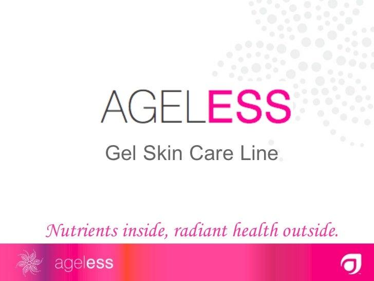 Gel Skin Care Line Nutrients inside, radiant health outside.