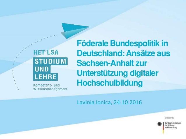 Föderale Bundespolitik in Deutschland: Ansätze aus Sachsen-Anhalt zur Unterstützung digitaler Hochschulbildung Lavinia Ion...