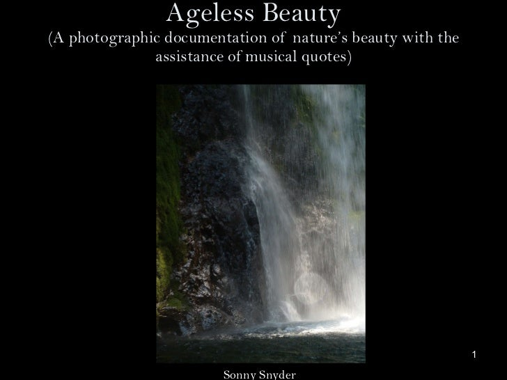 Ageless Beauty (A photographic documentation of  nature's beauty with the assistance of musical quotes) Sonny Snyder