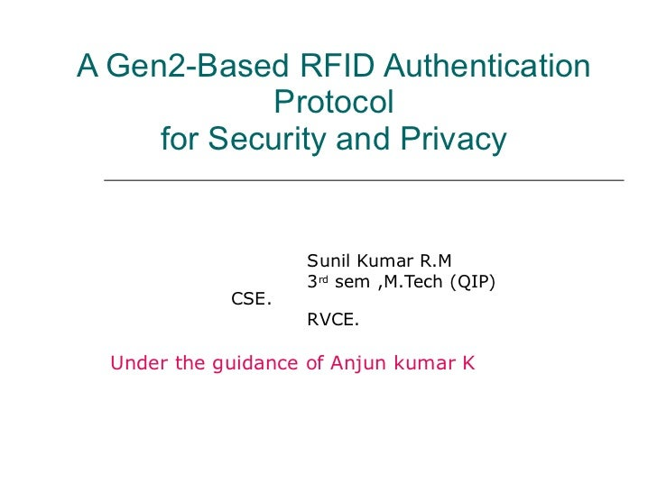 A Gen2-Based RFID Authentication Protocol for Security and Privacy Sunil Kumar R.M 3 rd  sem ,M.Tech (QIP)    CSE. RVCE. U...