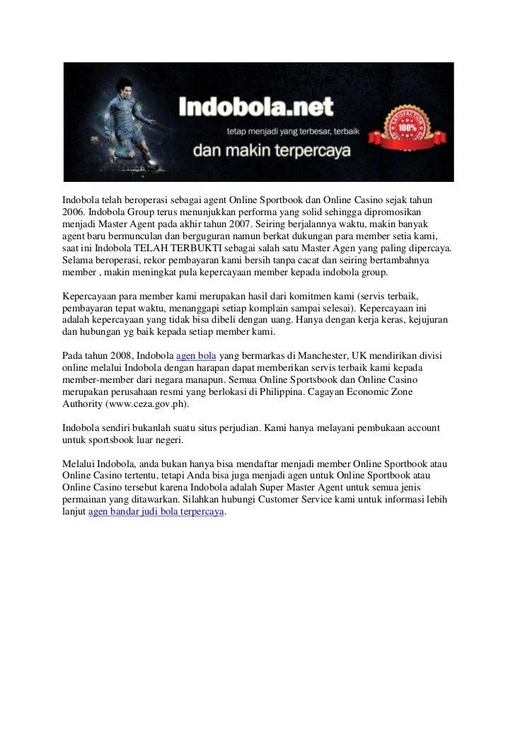 Indobola telah beroperasi sebagai agent Online Sportbook dan Online Casino sejak tahun2006. Indobola Group terus menunjukk...