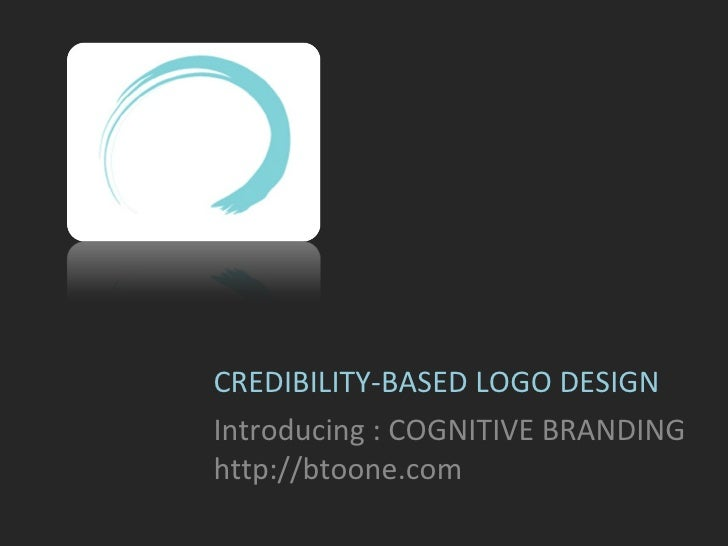 CREDIBILITY-BASED LOGO DESIGN Introducing : COGNITIVE BRANDING http://btoone.com