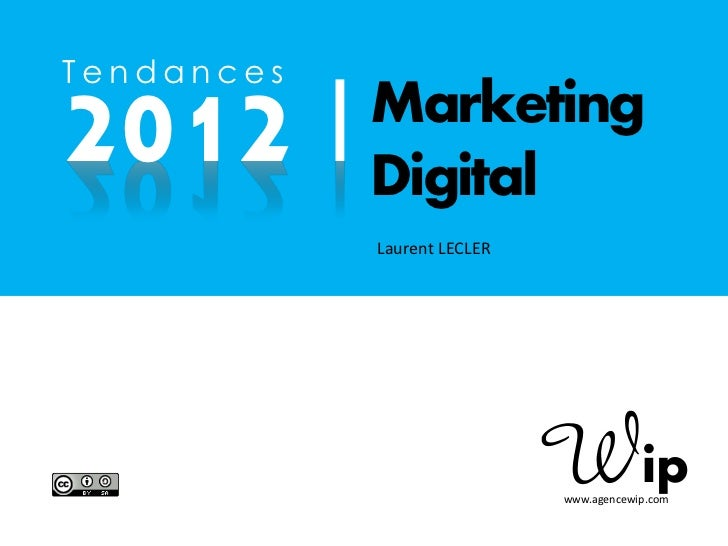 Tendances2012 |      Marketing            Digital            Laurent LECLER                             www.agencewip.com