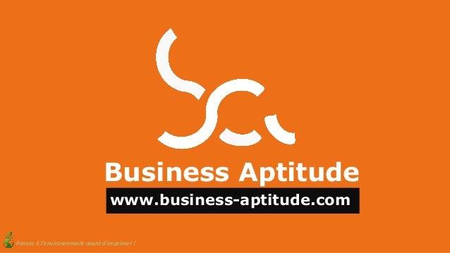 Business Aptitude www.business-aptitude.com Pensez à l'environnement avant d'imprimer !