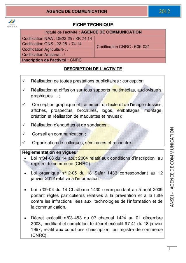 ANSEJ-AGENCEDECOMMUNICATION 1 AGENCE DE COMMUNICATION 2012 FICHE TECHNIQUE DESCRIPTION DE L'ACTIVITE  Réalisation de tout...