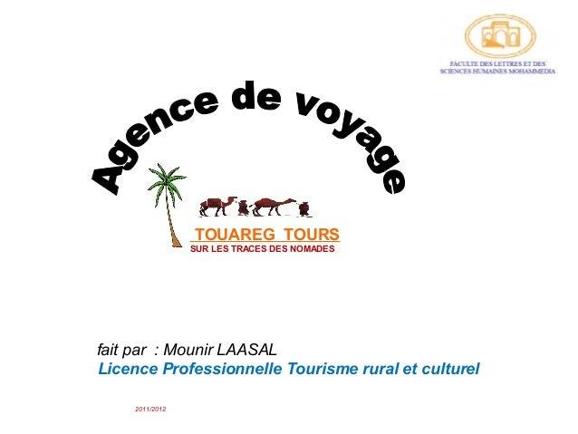 TOUAREG TOURS                 SUR LES TRACES DES NOMADESfait par : Mounir LAASALLicence Professionnelle Tourisme rural et ...
