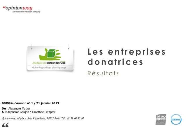 Les entreprises donatrices Résultats  BJ8994 - Version n° 1 / 21 janvier 2013 De : Alexandre Mutter A : Stephanie Goujon /...