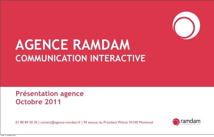 AGENCE RAMDAM                    COMMUNICATION INTERACTIVE                    Présentation agence                    Octob...