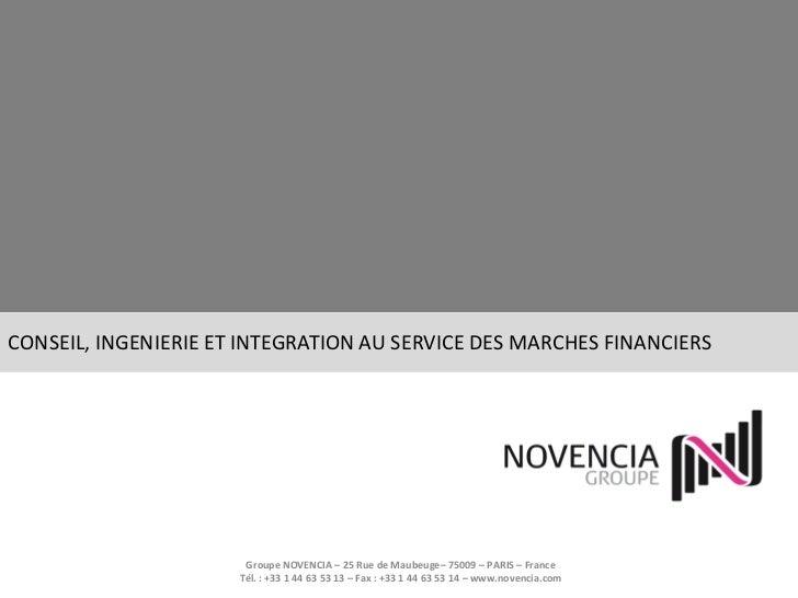 CONSEIL, INGENIERIE ET INTEGRATION AU SERVICE DES MARCHES FINANCIERS                       Groupe NOVENCIA – 25 Rue de Mau...