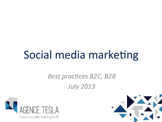 Social  media  marke-ng   Best  prac*ces  B2C,  B2B   July  2013
